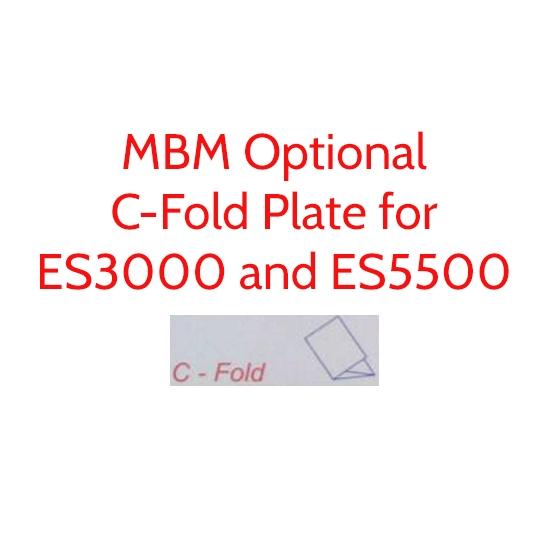 MBM Optional C-Fold Plate for ES3000 and ES5500 MBM Optional C-Fold Plate for ES3000 and ES5500